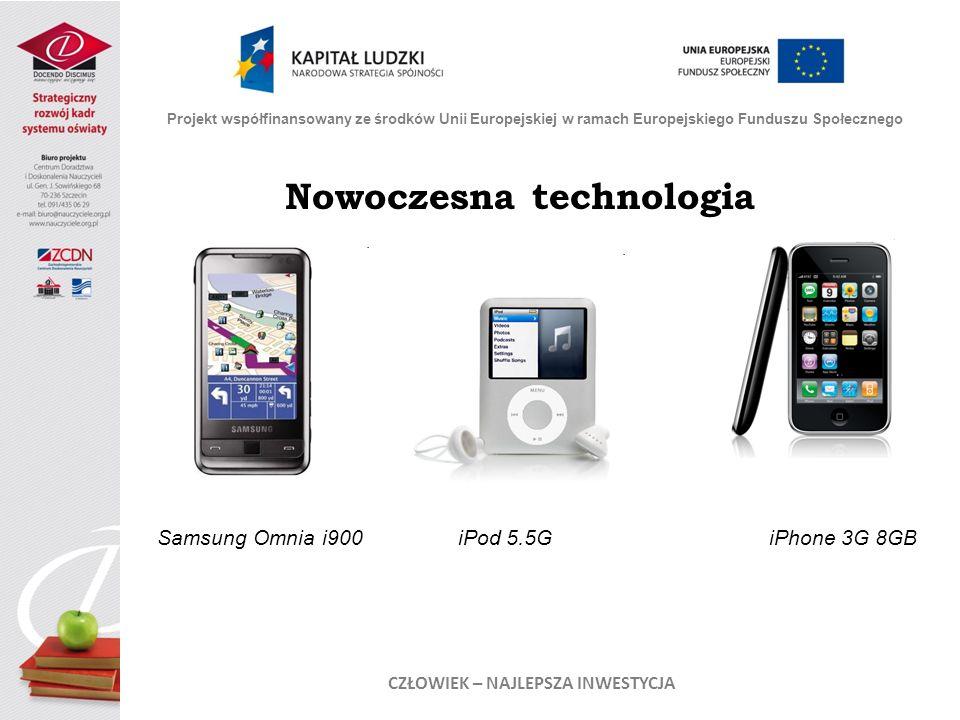 Nowoczesna technologia Projekt współfinansowany ze środków Unii Europejskiej w ramach Europejskiego Funduszu Społecznego CZŁOWIEK – NAJLEPSZA INWESTYCJA Samsung Omnia i900 iPod 5.5G iPhone 3G 8GB