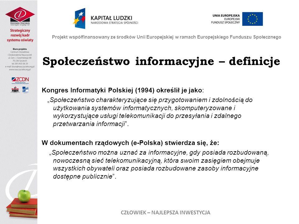 Społeczeństwo informacyjne – definicje Kongres Informatyki Polskiej (1994) określił je jako: Społeczeństwo charakteryzujące się przygotowaniem i zdolnością do użytkowania systemów informatycznych, skomputeryzowane i wykorzystujące usługi telekomunikacji do przesyłania i zdalnego przetwarzania informacji.