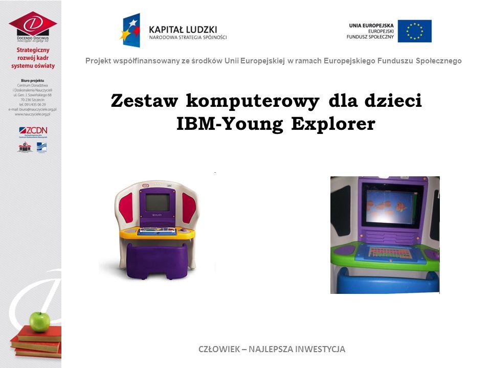 Zestaw komputerowy dla dzieci IBM-Young Explorer Projekt współfinansowany ze środków Unii Europejskiej w ramach Europejskiego Funduszu Społecznego CZŁOWIEK – NAJLEPSZA INWESTYCJA