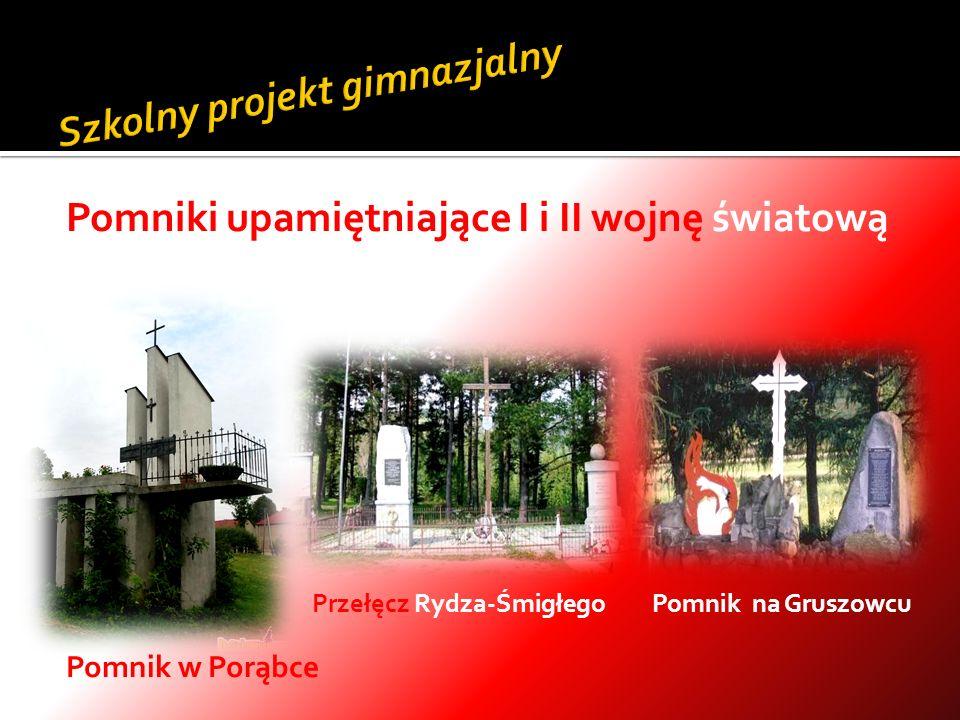 Pomniki upamiętniające I i II wojnę światową Przełęcz Rydza-Śmigłego Pomnik na Gruszowcu Pomnik w Porąbce