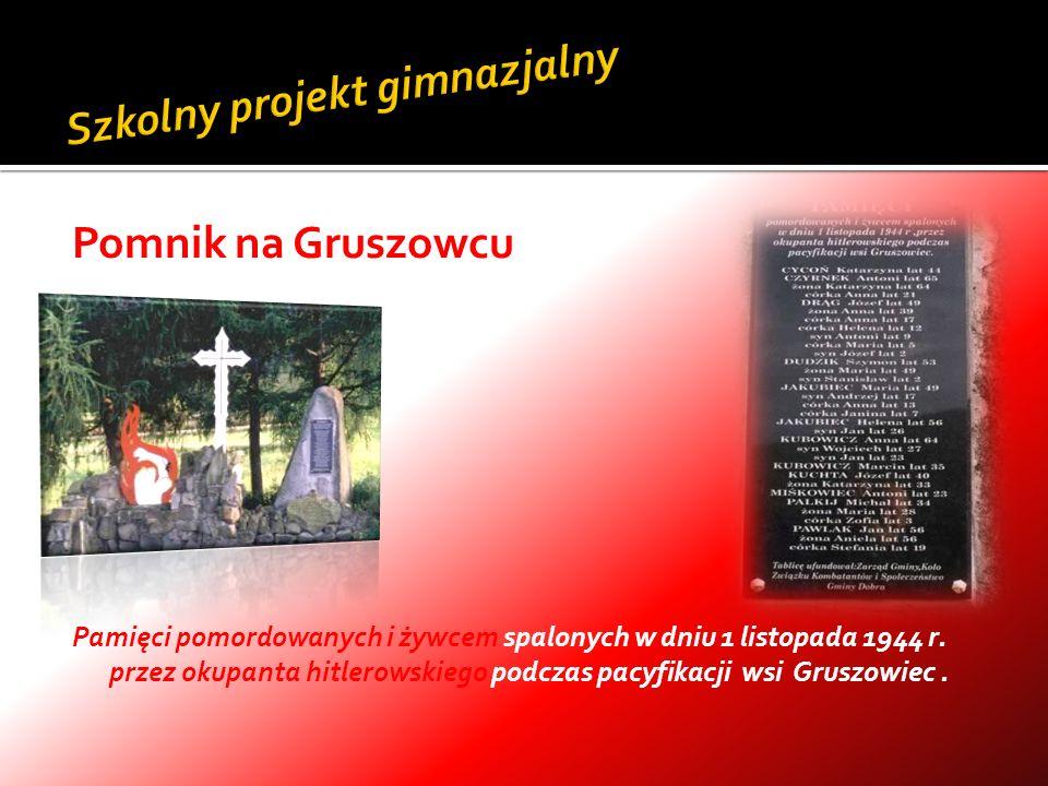 Pomnik na Gruszowcu Pamięci pomordowanych i żywcem spalonych w dniu 1 listopada 1944 r. przez okupanta hitlerowskiego podczas pacyfikacji wsi Gruszowi