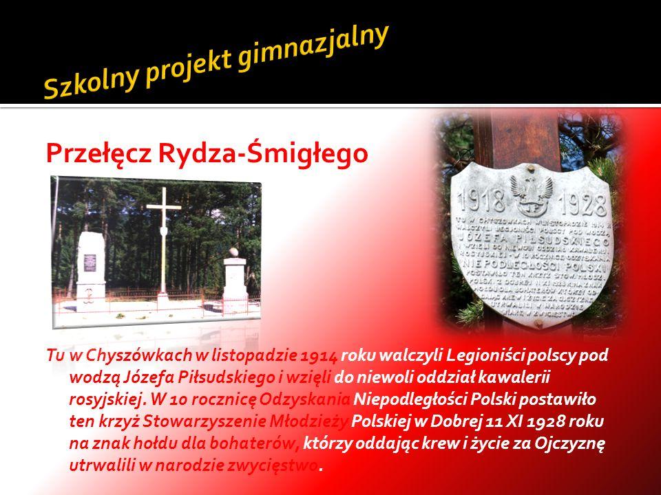 Przełęcz Rydza-Śmigłego Tu w Chyszówkach w listopadzie 1914 roku walczyli Legioniści polscy pod wodzą Józefa Piłsudskiego i wzięli do niewoli oddział
