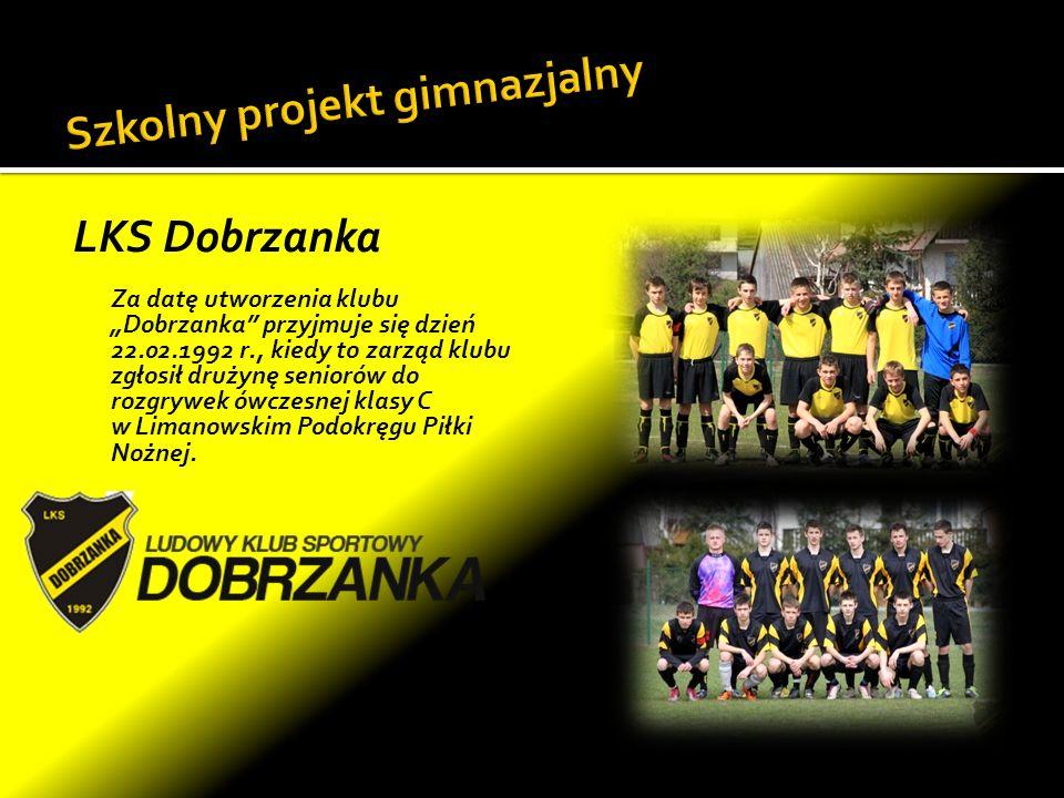 LKS Dobrzanka Za datę utworzenia klubu Dobrzanka przyjmuje się dzień 22.02.1992 r., kiedy to zarząd klubu zgłosił drużynę seniorów do rozgrywek ówczes