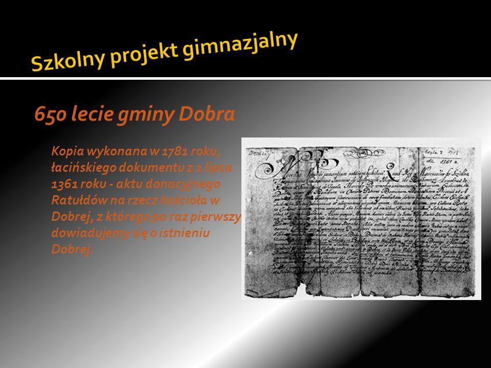 650 lecie gminy Dobra Kopia wykonana w 1781 roku, łacińskiego dokumentu z 2 lipca 1361 roku - aktu donacyjnego Ratułdów na rzecz kościoła w Dobrej, z