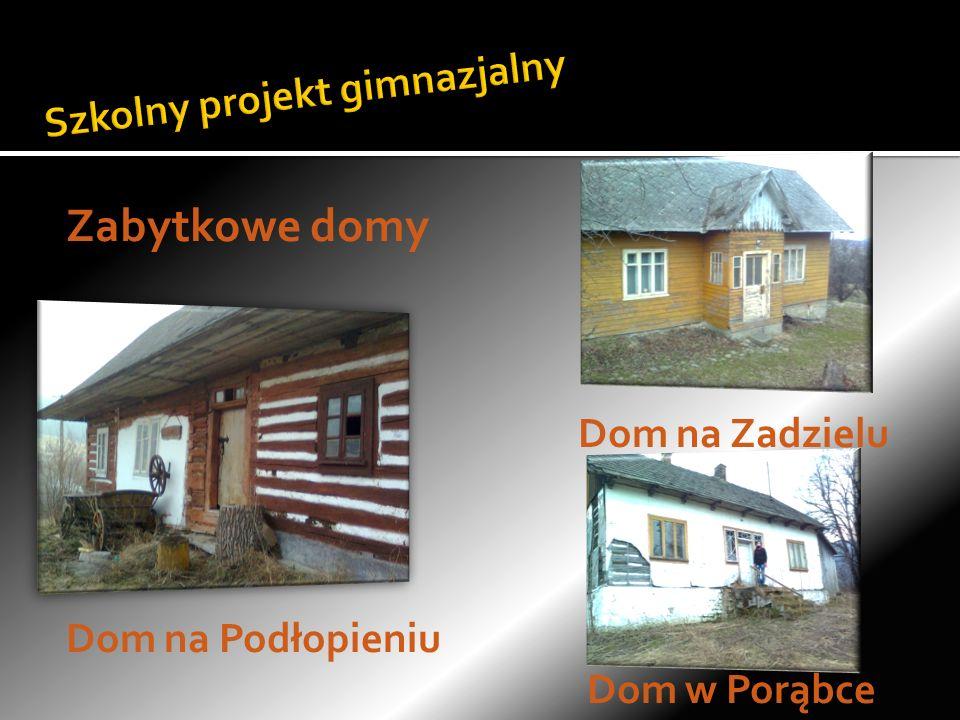 Zabytkowe domy Dom na Zadzielu Dom na Podłopieniu Dom w Porąbce
