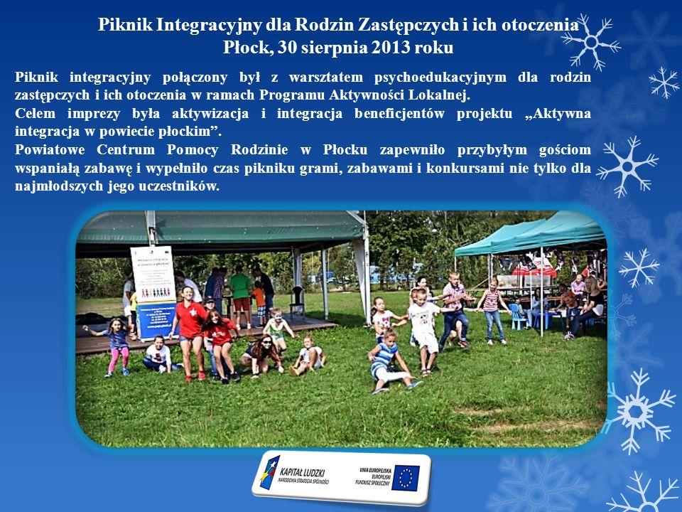 Piknik Integracyjny dla Rodzin Zastępczych i ich otoczenia Płock, 30 sierpnia 2013 roku Piknik integracyjny połączony był z warsztatem psychoedukacyjn