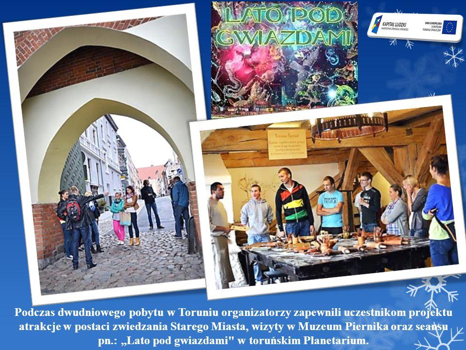 Podczas dwudniowego pobytu w Toruniu organizatorzy zapewnili uczestnikom projektu atrakcje w postaci zwiedzania Starego Miasta, wizyty w Muzeum Pierni