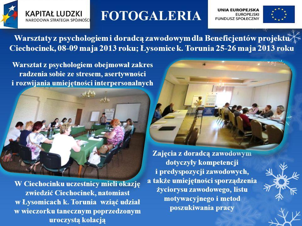 FOTOGALERIA Warsztaty z psychologiem i doradcą zawodowym dla Beneficjentów projektu Ciechocinek, 08-09 maja 2013 roku; Łysomice k. Torunia 25-26 maja