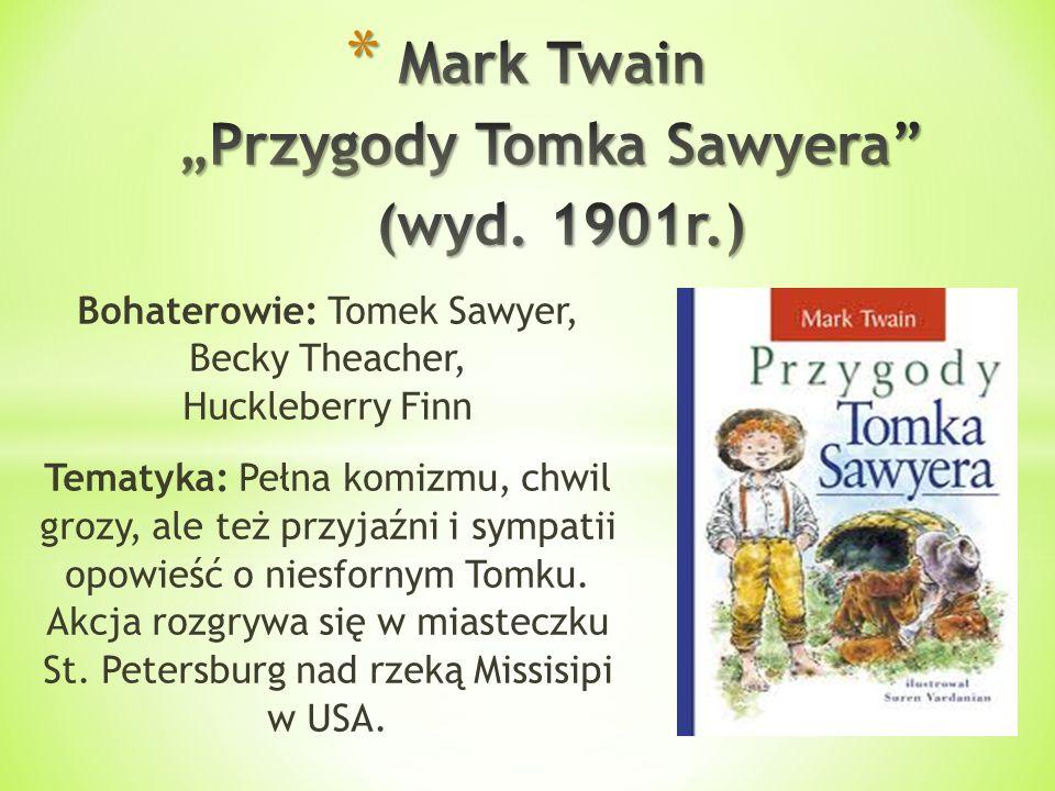 Bohaterowie: Tomek Sawyer, Becky Theacher, Huckleberry Finn Tematyka: Pełna komizmu, chwil grozy, ale też przyjaźni i sympatii opowieść o niesfornym T