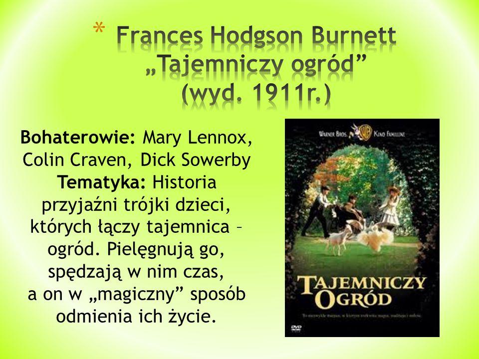 Bohaterowie: Mary Lennox, Colin Craven, Dick Sowerby Tematyka: Historia przyjaźni trójki dzieci, których łączy tajemnica – ogród. Pielęgnują go, spędz