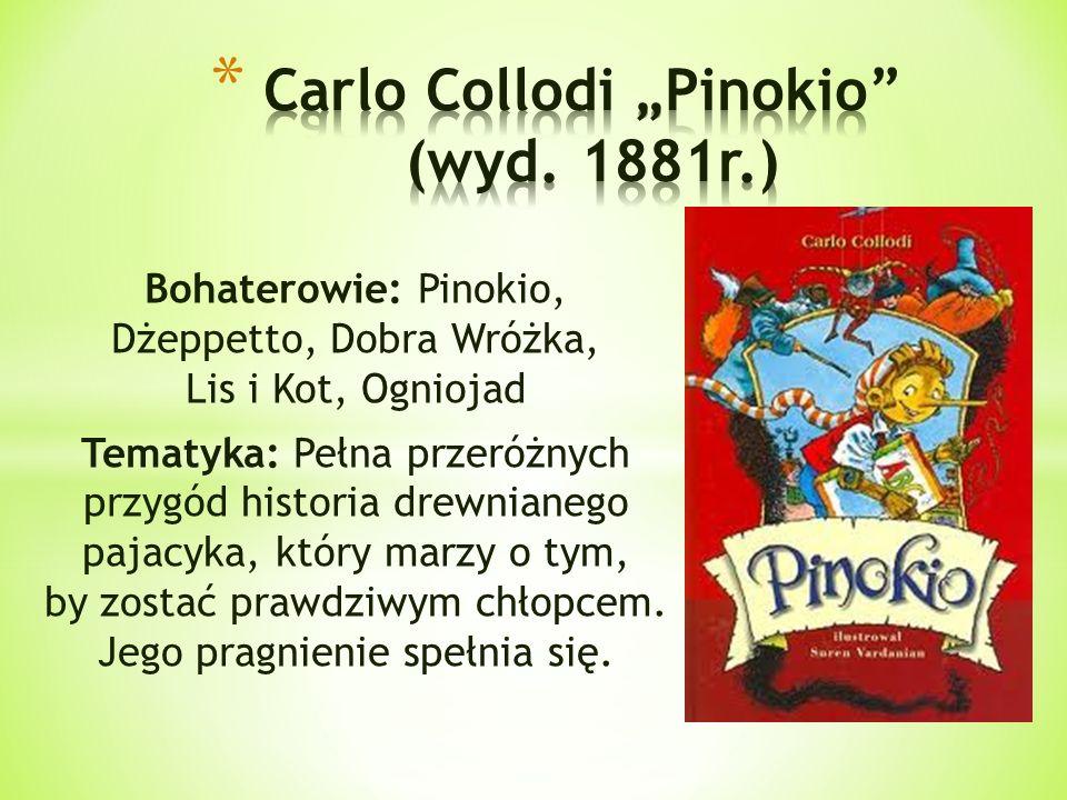 Bohaterowie: Pinokio, Dżeppetto, Dobra Wróżka, Lis i Kot, Ogniojad Tematyka: Pełna przeróżnych przygód historia drewnianego pajacyka, który marzy o ty
