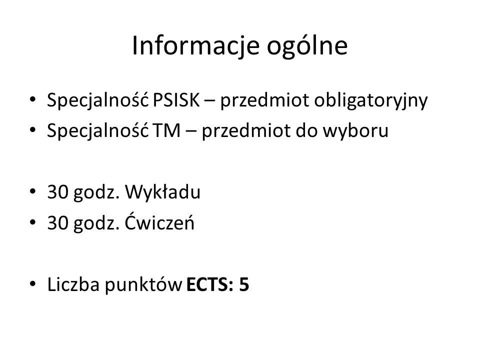 Informacje ogólne Specjalność PSISK – przedmiot obligatoryjny Specjalność TM – przedmiot do wyboru 30 godz. Wykładu 30 godz. Ćwiczeń Liczba punktów EC