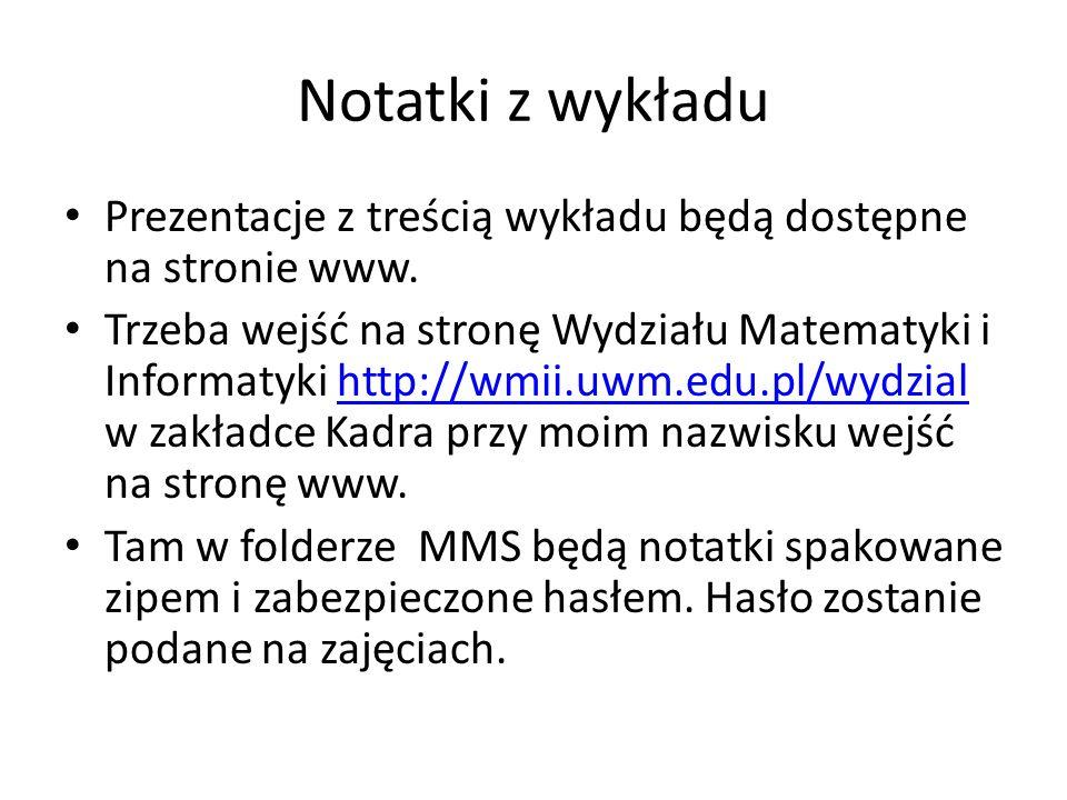 Notatki z wykładu Prezentacje z treścią wykładu będą dostępne na stronie www. Trzeba wejść na stronę Wydziału Matematyki i Informatyki http://wmii.uwm