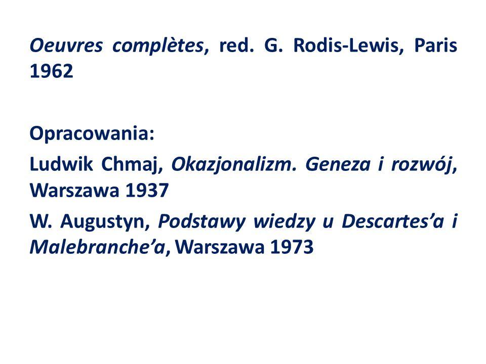 Oeuvres complètes, red. G. Rodis-Lewis, Paris 1962 Opracowania: Ludwik Chmaj, Okazjonalizm.