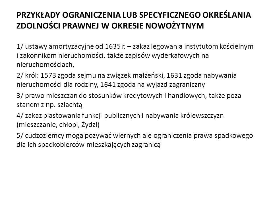 PRZYKŁADY OGRANICZENIA LUB SPECYFICZNEGO OKREŚLANIA ZDOLNOŚCI PRAWNEJ W OKRESIE NOWOŻYTNYM 1/ ustawy amortyzacyjne od 1635 r.