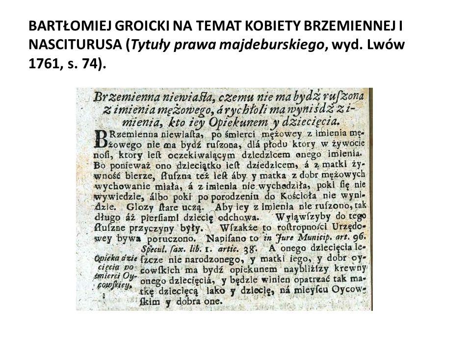 BARTŁOMIEJ GROICKI NA TEMAT KOBIETY BRZEMIENNEJ I NASCITURUSA (Tytuły prawa majdeburskiego, wyd.