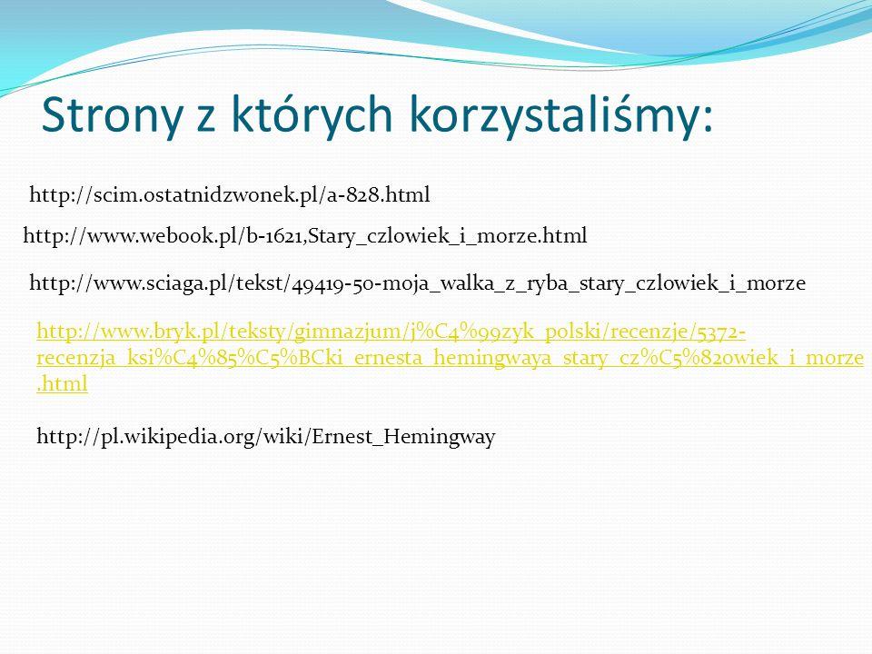 Strony z których korzystaliśmy: http://scim.ostatnidzwonek.pl/a-828.html http://www.webook.pl/b-1621,Stary_czlowiek_i_morze.html http://www.sciaga.pl/