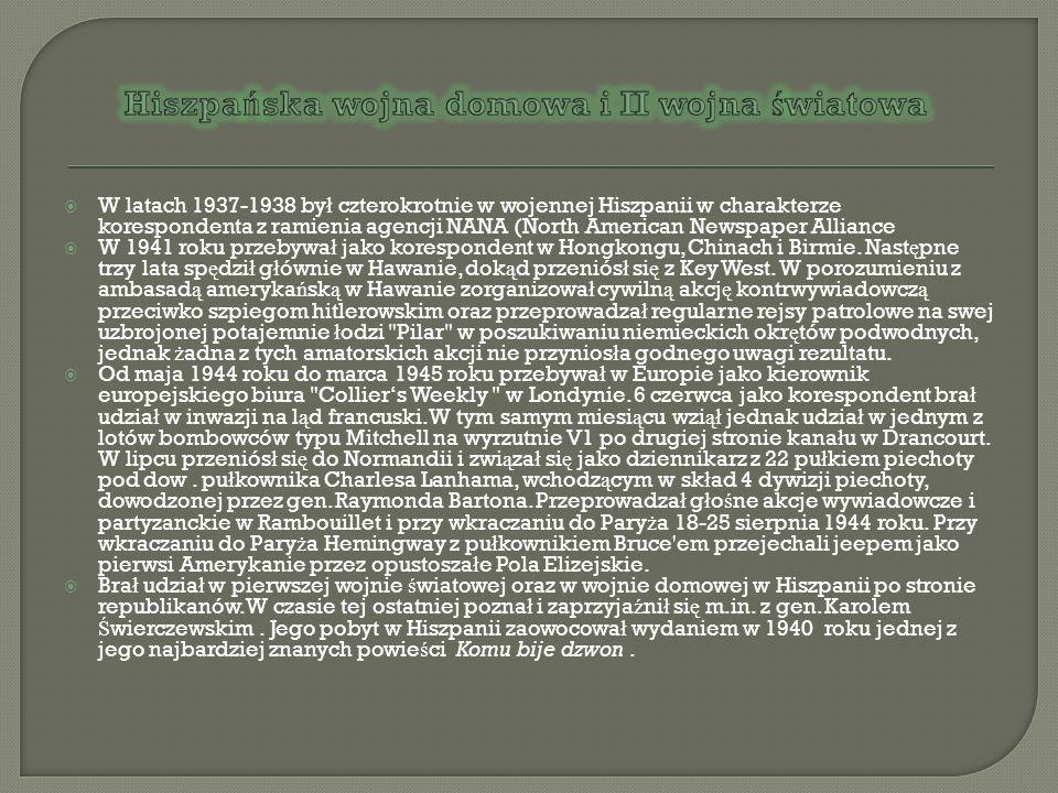 W latach 1937-1938 by ł czterokrotnie w wojennej Hiszpanii w charakterze korespondenta z ramienia agencji NANA (North American Newspaper Alliance W 19