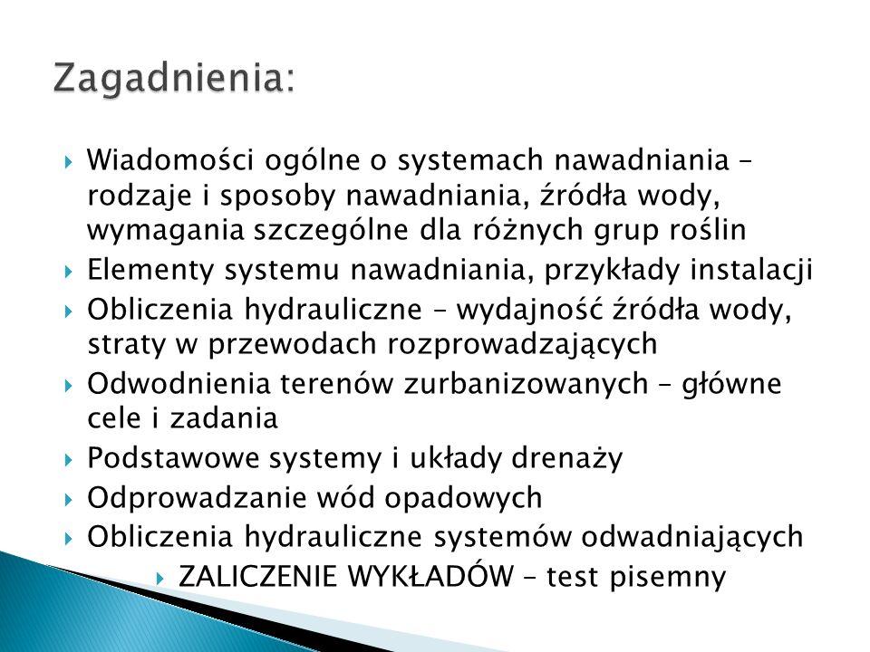 Jarosz Z.: Nowoczesne nawadnianie; Wydawnictwo działkowiec, W-wa 2010 Kalenik M.: Zaopatrzenie w wodę i odprowadzanie ścieków.