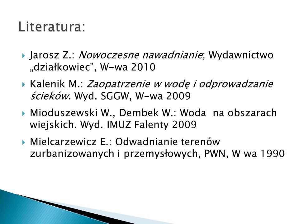 Jarosz Z.: Nowoczesne nawadnianie; Wydawnictwo działkowiec, W-wa 2010 Kalenik M.: Zaopatrzenie w wodę i odprowadzanie ścieków. Wyd. SGGW, W-wa 2009 Mi