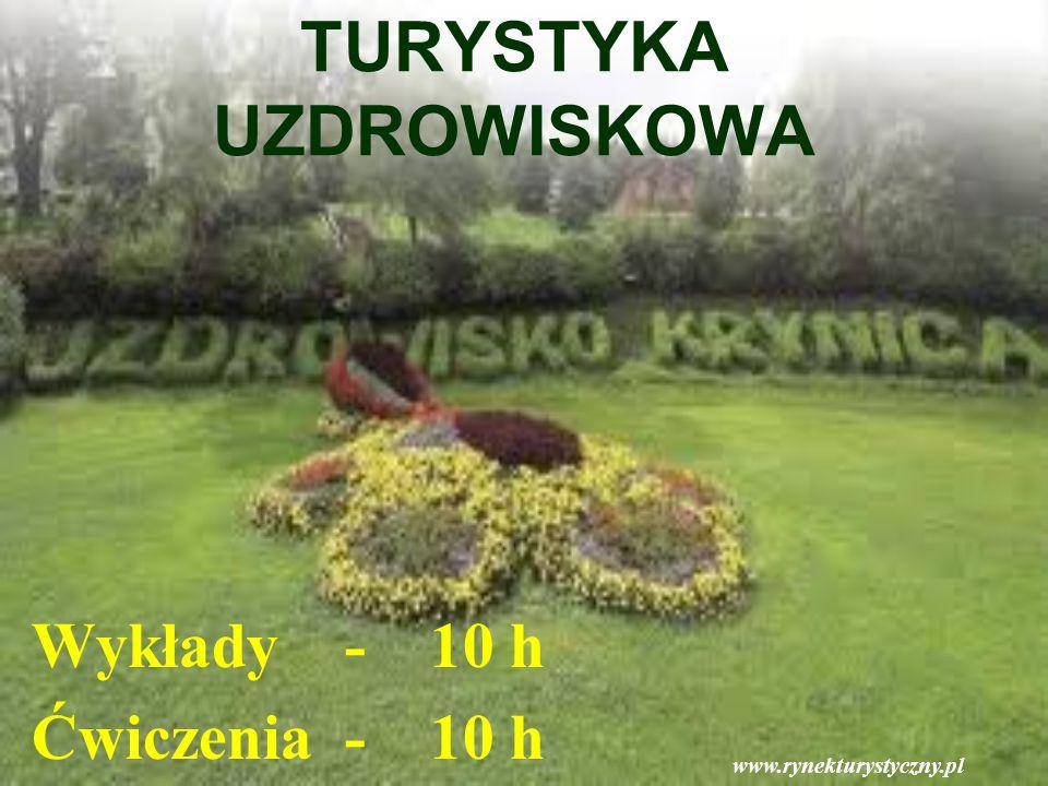 TURYSTYKA UZDROWISKOWA Wykłady - 10 h Ćwiczenia - 10 h www.rynekturystyczny.pl