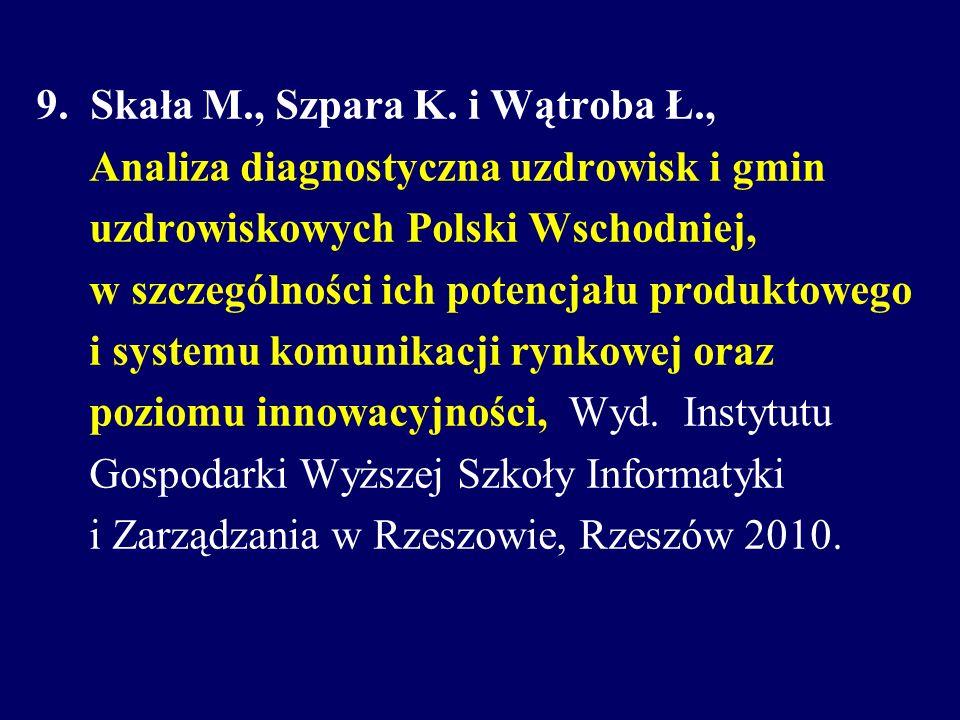 9.Skała M., Szpara K. i Wątroba Ł., Analiza diagnostyczna uzdrowisk i gmin uzdrowiskowych Polski Wschodniej, w szczególności ich potencjału produktowe