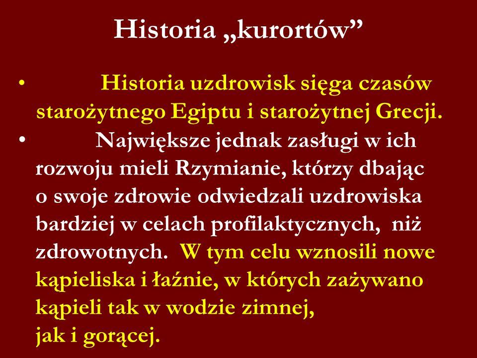 Historia kurortów Historia uzdrowisk sięga czasów starożytnego Egiptu i starożytnej Grecji. Największe jednak zasługi w ich rozwoju mieli Rzymianie, k