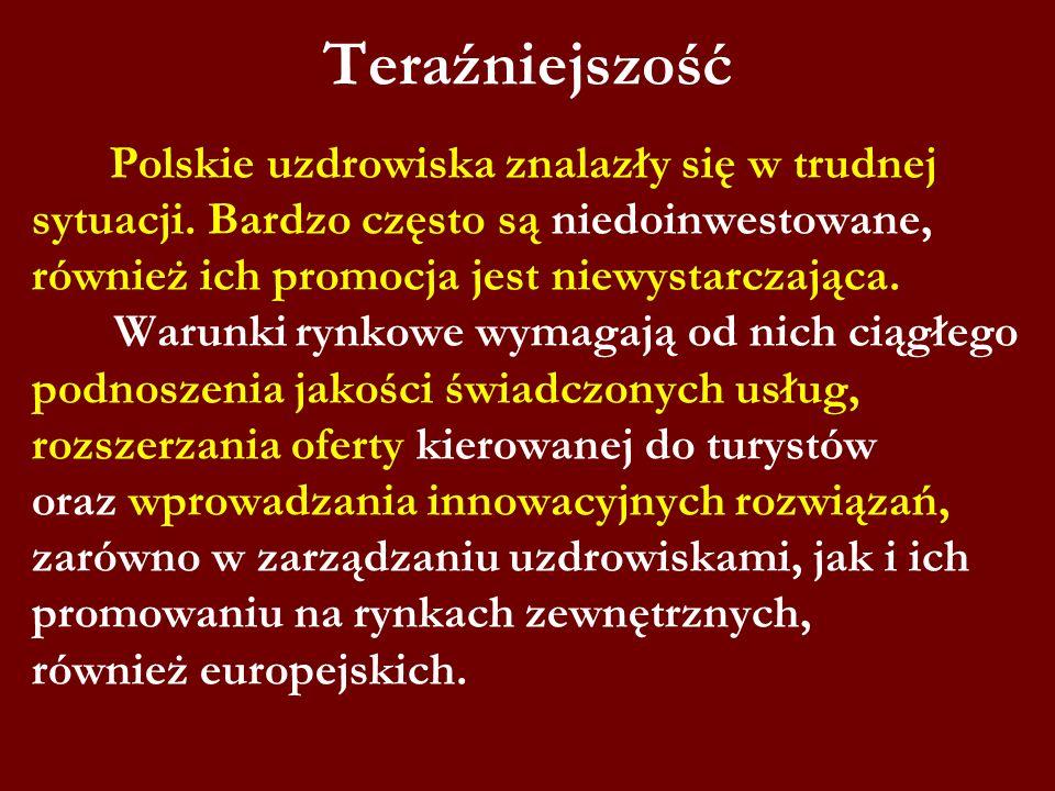 Teraźniejszość Polskie uzdrowiska znalazły się w trudnej sytuacji. Bardzo często są niedoinwestowane, również ich promocja jest niewystarczająca. Waru