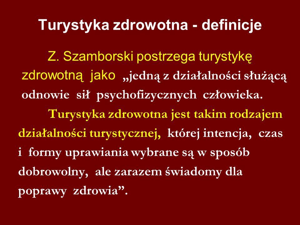 Turystyka zdrowotna - definicje Z. Szamborski postrzega turystykę zdrowotną jako jedną z działalności służącą odnowie sił psychofizycznych człowieka.