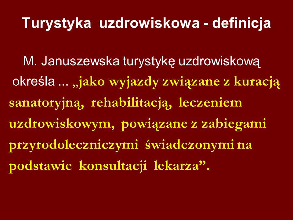 Turystyka uzdrowiskowa - definicja M. Januszewska turystykę uzdrowiskową określa...jako wyjazdy związane z kuracją sanatoryjną, rehabilitacją, lecze