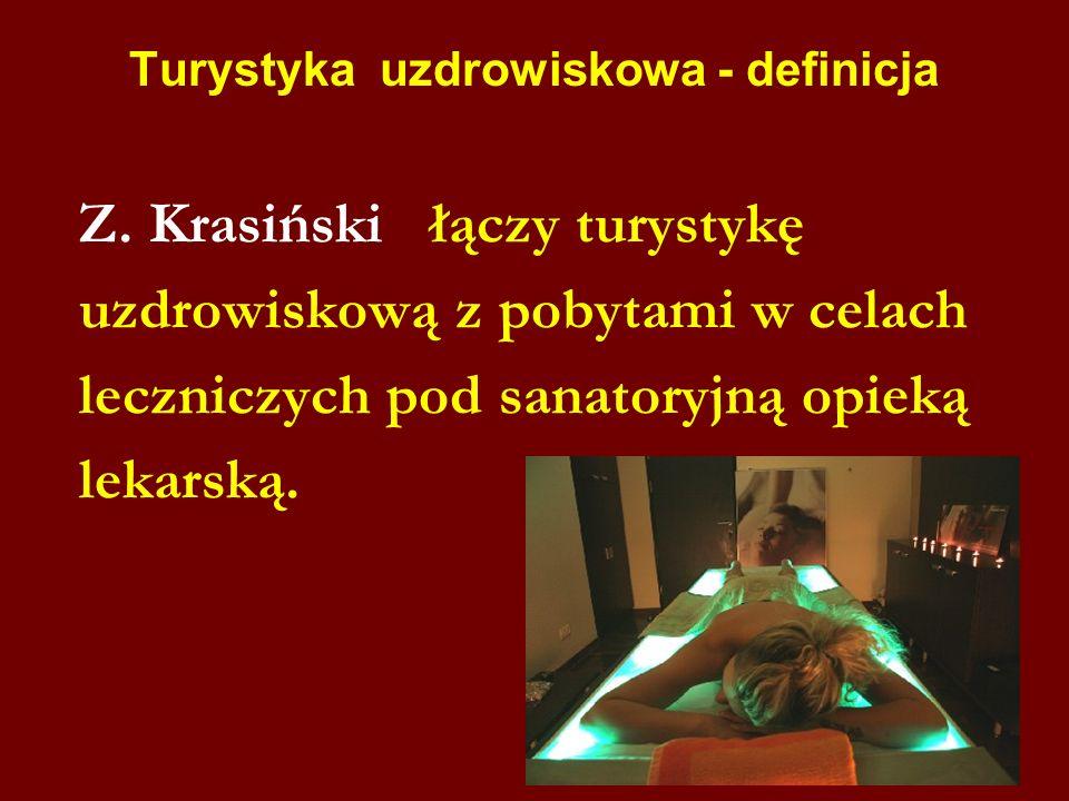 Turystyka uzdrowiskowa - definicja Z. Krasiński łączy turystykę uzdrowiskową z pobytami w celach leczniczych pod sanatoryjną opieką lekarską.