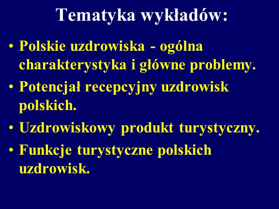 Tematyka wykładów: Polskie uzdrowiska - ogólna charakterystyka i główne problemy. Potencjał recepcyjny uzdrowisk polskich. Uzdrowiskowy produkt turyst