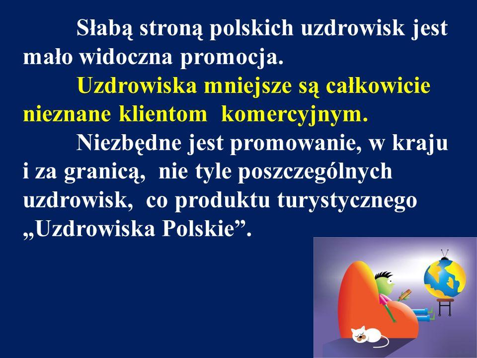 Słabą stroną polskich uzdrowisk jest mało widoczna promocja. Uzdrowiska mniejsze są całkowicie nieznane klientom komercyjnym. Niezbędne jest promowani