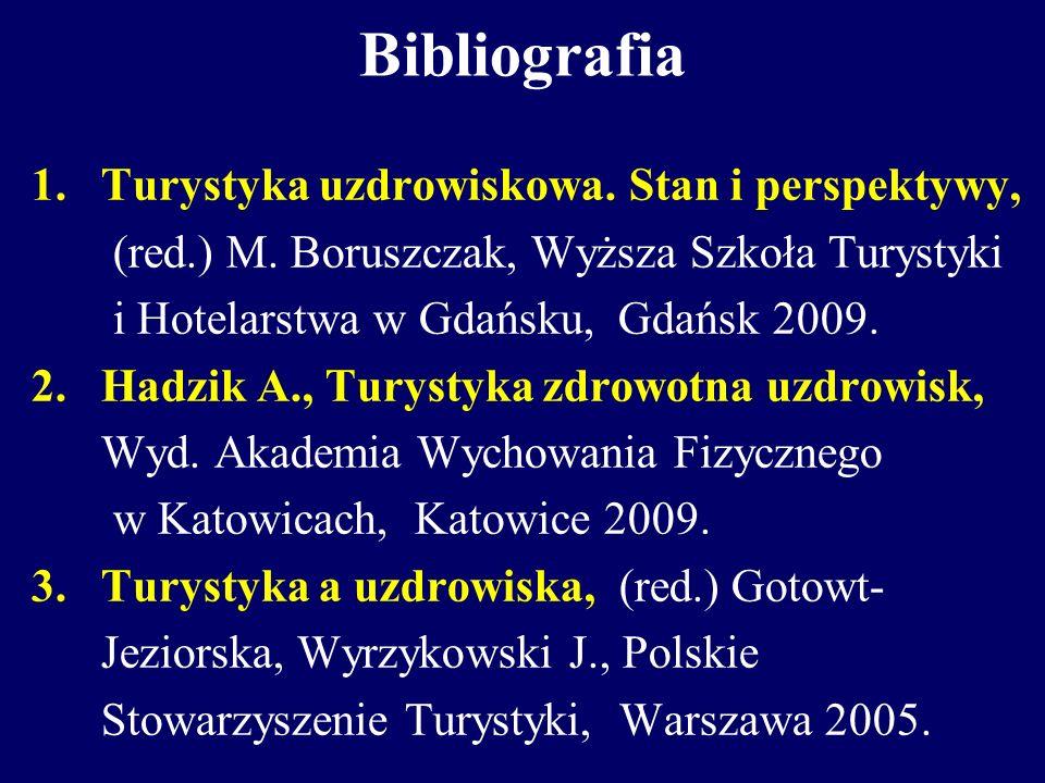 Bibliografia 1.Turystyka uzdrowiskowa. Stan i perspektywy, (red.) M. Boruszczak, Wyższa Szkoła Turystyki i Hotelarstwa w Gdańsku, Gdańsk 2009. 2. Hadz