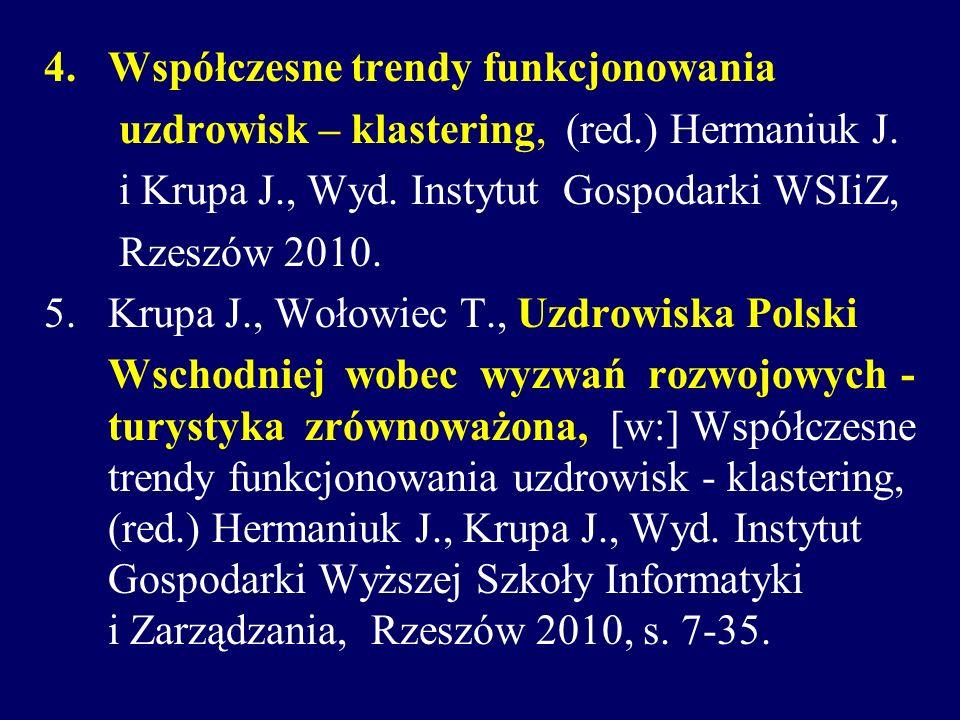 4. Współczesne trendy funkcjonowania uzdrowisk – klastering, (red.) Hermaniuk J. i Krupa J., Wyd. Instytut Gospodarki WSIiZ, Rzeszów 2010. 5.Krupa J.,