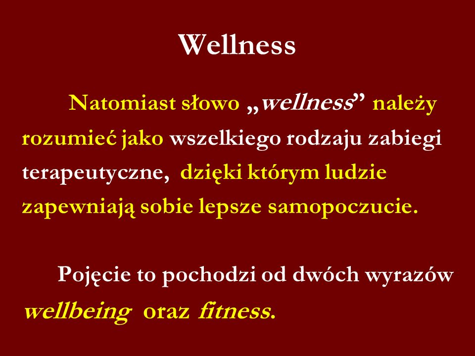 Wellness Natomiast słowowellness należy rozumieć jako wszelkiego rodzaju zabiegi terapeutyczne, dzięki którym ludzie zapewniają sobie lepsze samopoczu