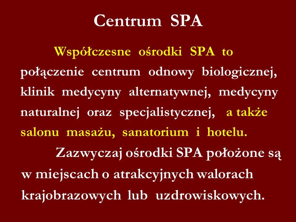 Centrum SPA Współczesne ośrodki SPA to połączenie centrum odnowy biologicznej, klinik medycyny alternatywnej, medycyny naturalnej oraz specjalistyczne
