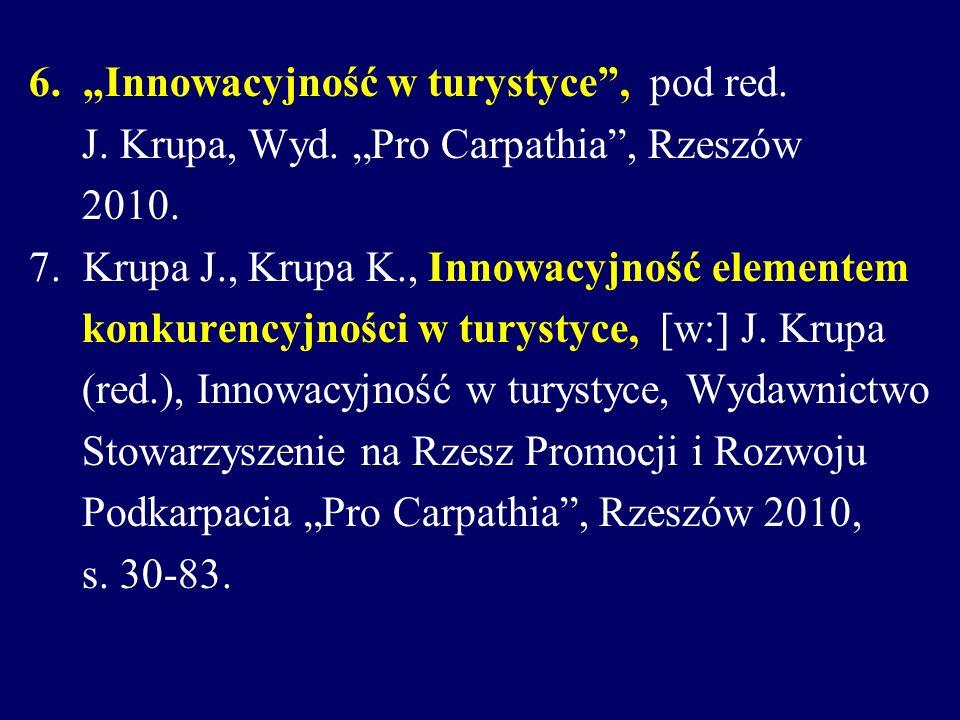 6. Innowacyjność w turystyce, pod red. J. Krupa, Wyd. Pro Carpathia, Rzeszów 2010. 7. Krupa J., Krupa K., Innowacyjność elementem konkurencyjności w t