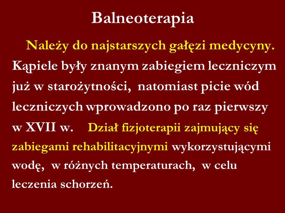 Balneoterapia Należy do najstarszych gałęzi medycyny. Kąpiele były znanym zabiegiem leczniczym już w starożytności, natomiast picie wód leczniczych wp