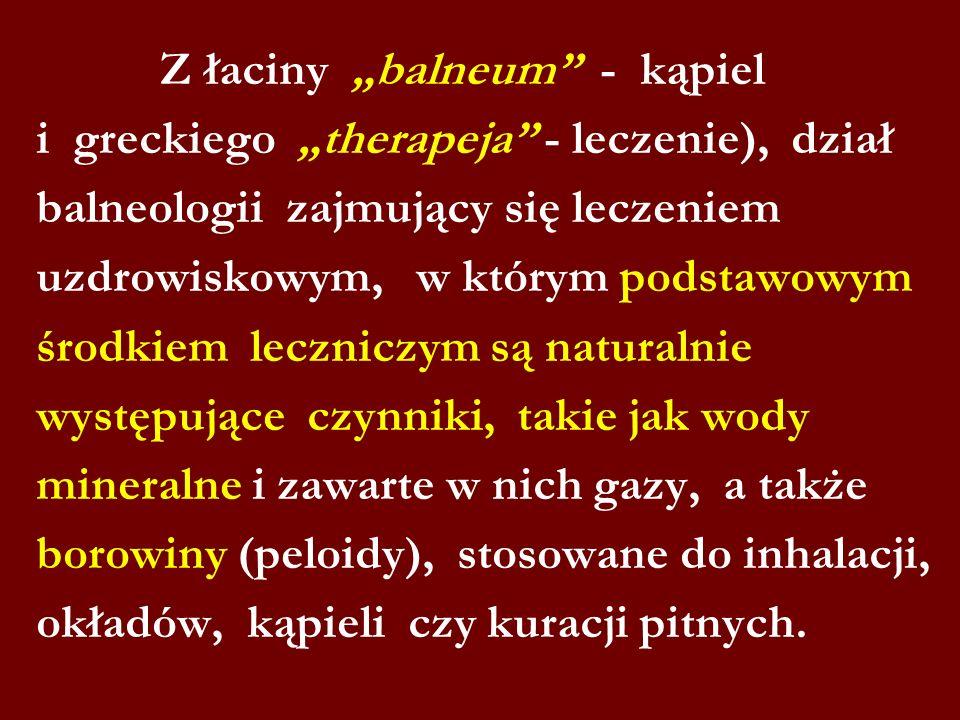 Z łaciny balneum - kąpiel i greckiego therapeja - leczenie), dział balneologii zajmujący się leczeniem uzdrowiskowym, w którym podstawowym środkiem le