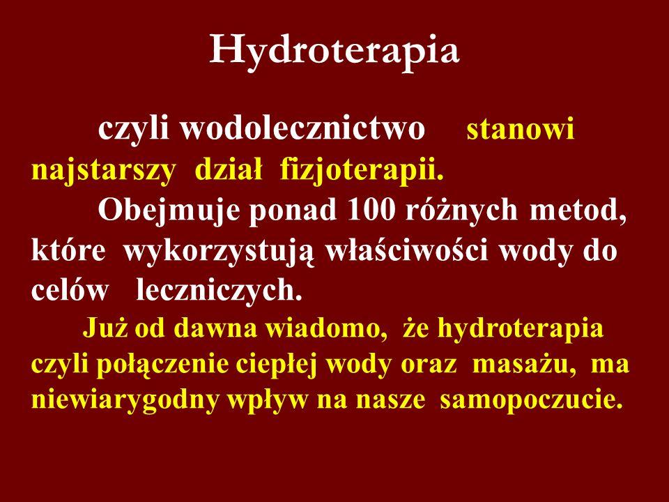 Hydroterapia czyli wodolecznictwo stanowi najstarszy dział fizjoterapii. Obejmuje ponad 100 różnych metod, które wykorzystują właściwości wody do celó