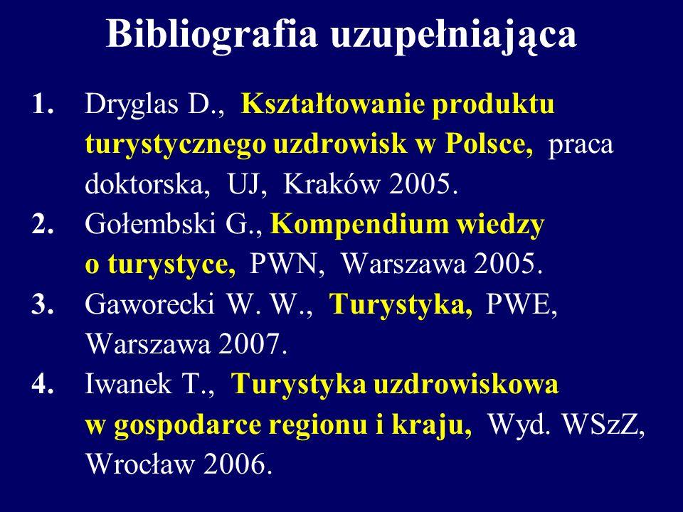 Bibliografia uzupełniająca 1. Dryglas D., Kształtowanie produktu turystycznego uzdrowisk w Polsce, praca doktorska, UJ, Kraków 2005. 2. Gołembski G.,