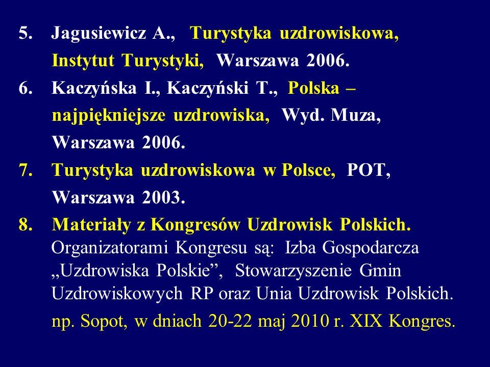 5.Jagusiewicz A., Turystyka uzdrowiskowa, Instytut Turystyki, Warszawa 2006. 6.Kaczyńska I., Kaczyński T., Polska – najpiękniejsze uzdrowiska, Wyd. Mu