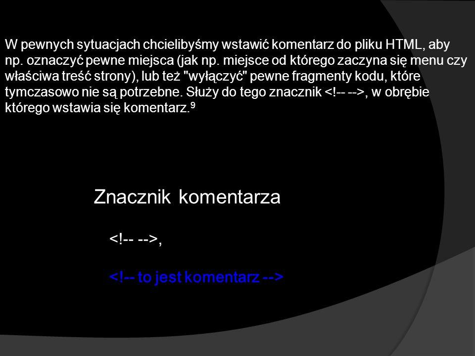 Znacznik komentarza, W pewnych sytuacjach chcielibyśmy wstawić komentarz do pliku HTML, aby np.