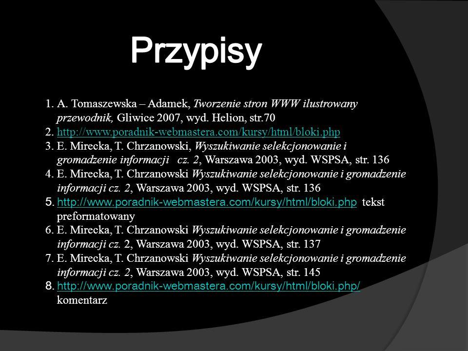 1.A. Tomaszewska – Adamek, Tworzenie stron WWW ilustrowany przewodnik, Gliwice 2007, wyd.