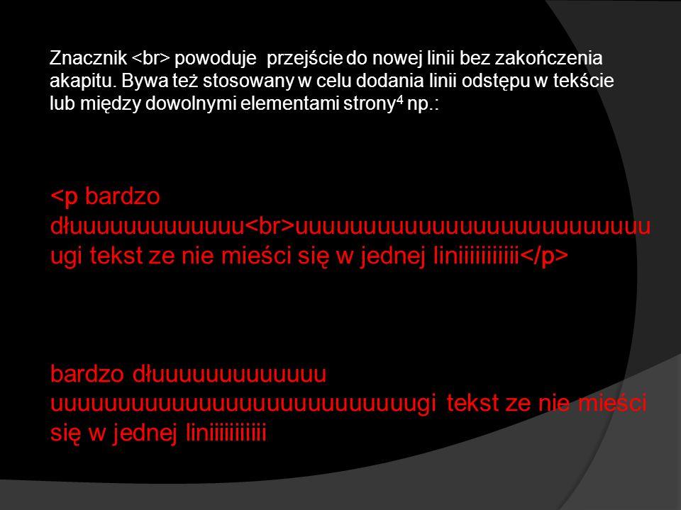 tekst -pogrubiony tekst tekst -przekreślony tekst tekst - pochylony tekst tekst -podkreślony tekst tekst - wycentrowany tekst tekst -wyrównany do prawej krawędzi tekst tekst - wyrównany do lewej krawędzi tekst tekst - wstawienie dolnego indeksu tekst tekst - wstawienie górnego indeksu tekst Najważniejsze znaczniki formatowania tekstu: