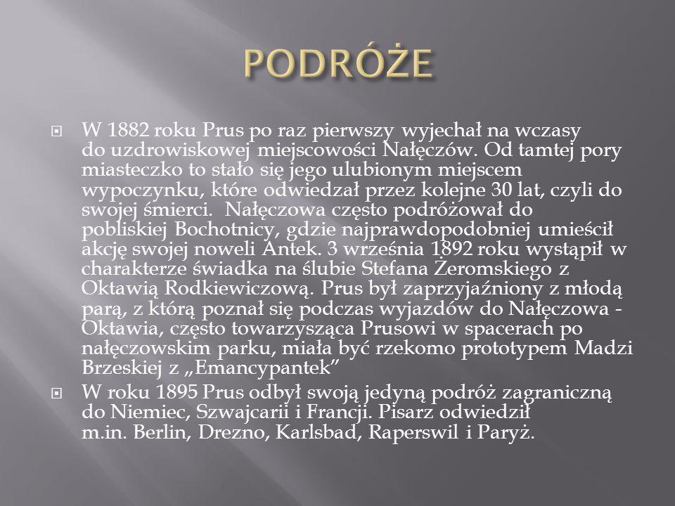 W 1882 roku Prus po raz pierwszy wyjechał na wczasy do uzdrowiskowej miejscowości Nałęczów. Od tamtej pory miasteczko to stało się jego ulubionym miej