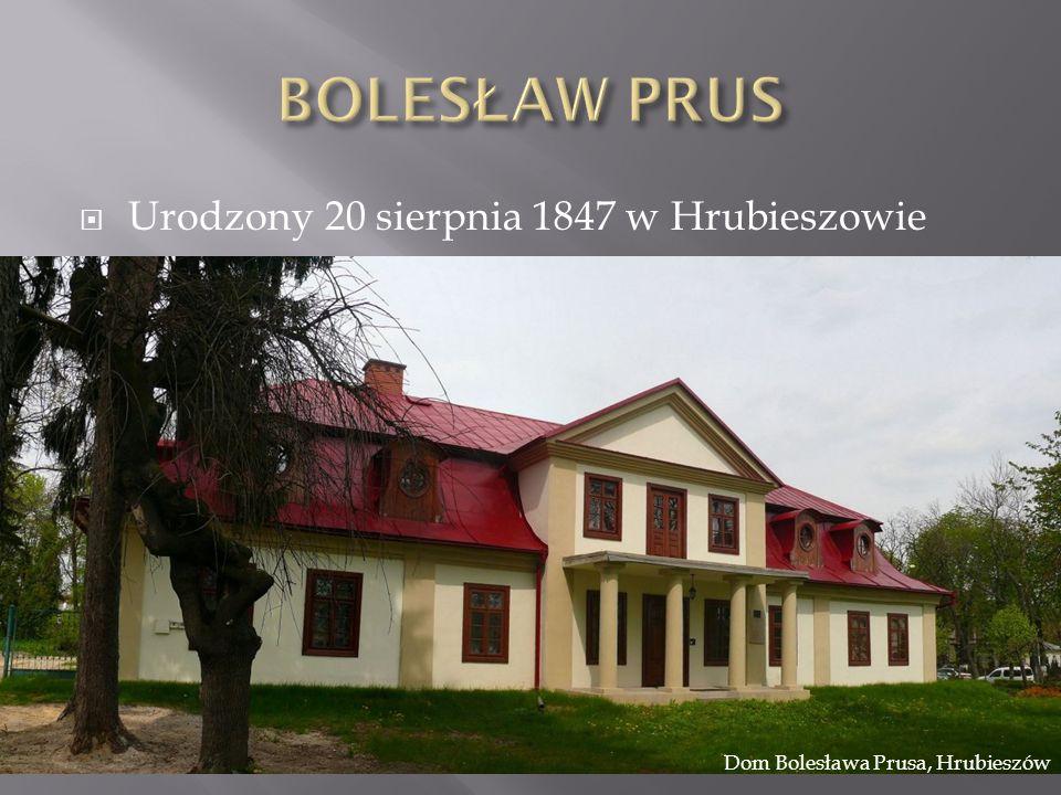 Urodzony 20 sierpnia 1847 w Hrubieszowie Dom Bolesława Prusa, Hrubieszów