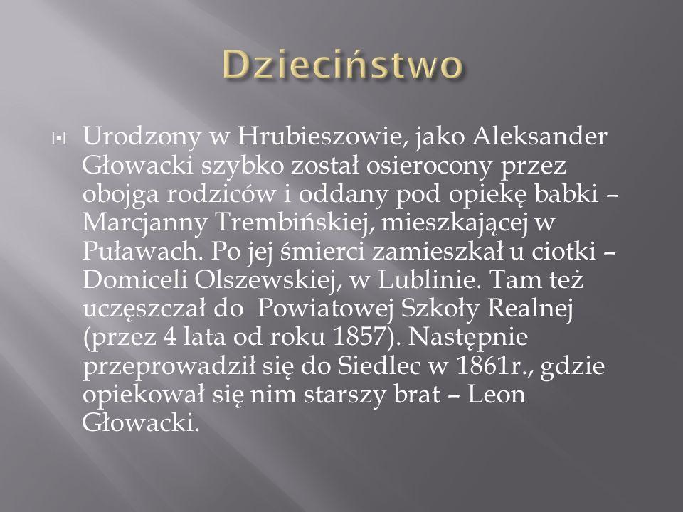 Urodzony w Hrubieszowie, jako Aleksander Głowacki szybko został osierocony przez obojga rodziców i oddany pod opiekę babki – Marcjanny Trembińskiej, m