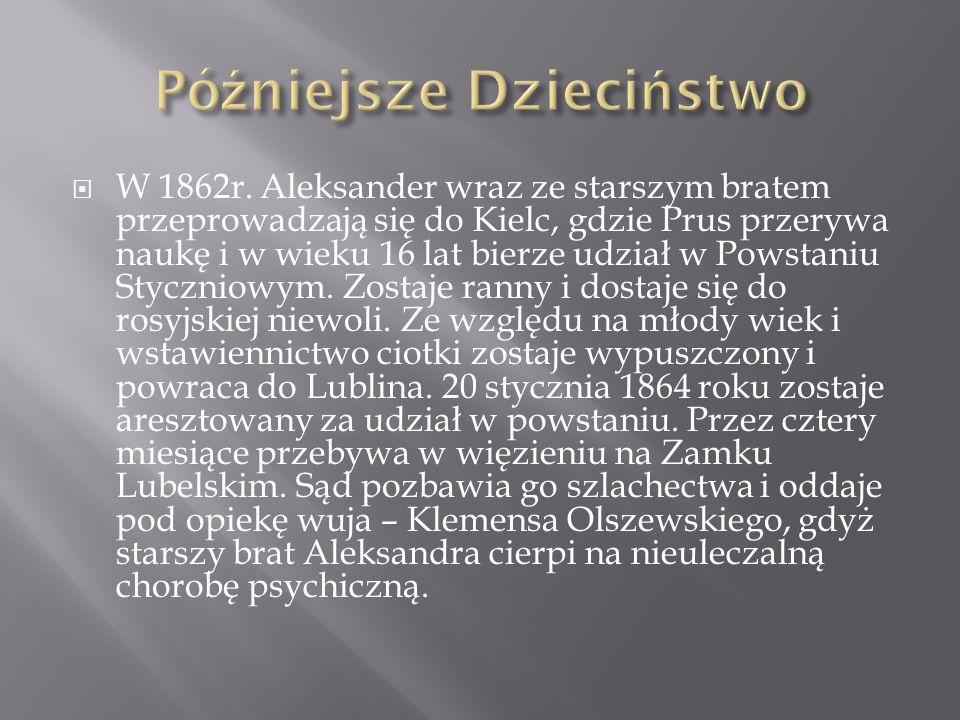 W 1862r. Aleksander wraz ze starszym bratem przeprowadzają się do Kielc, gdzie Prus przerywa naukę i w wieku 16 lat bierze udział w Powstaniu Stycznio
